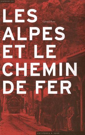 Les Alpes et le chemin de fer, Benz, Gérard