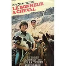 Le bonheur à cheval : [1] : De Paris à Jérusalem sur le chemin des Croisés, Coquet, Evelyne