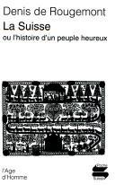 La Suisse ou L'histoire d'un peuple heureux, Rougemont, Denis de