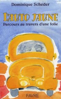L'auto jaune : parcours au travers d'une folie, Scheder, Dominique