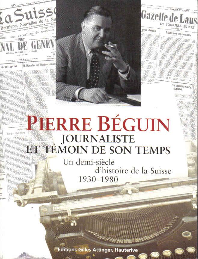 Pierre Béguin, journaliste et témoin de son temps : un demi-siècle d'histoire de la Suisse, 1930-1980, Collectif