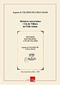 Histoires souveraines : [un choix de nouvelles], Villiers de l'Isle Adam, Auguste de