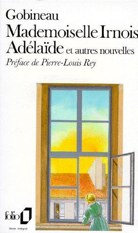 Adélaïde ; suivi de Mademoiselle Irnois, Gobineau, Arthur de