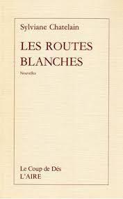 Les routes blanches : nouvelles, Chatelain, Sylviane