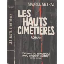 Les hauts cimetières : roman, Métral, Maurice