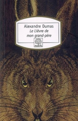 Le lièvre de mon grand-père ; suivi de Chasses du comte de Foix, Dumas, Alexandre