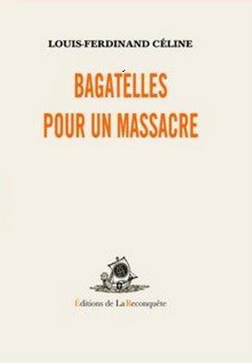 Bagatelles pour un massacre, Céline, Louis-Ferdinand