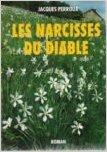 Les narcisses du diable : récit, Perroux, Jacques