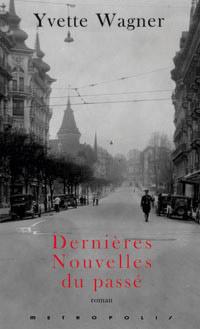 Dernières nouvelles du passé : roman, Wagner, Yvette