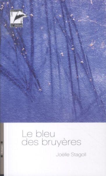 Le bleu des bruyères : roman, Stagoll, Joëlle