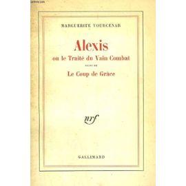 Alexis ou Le traité du vain combat ; suivi de, Le coup de grâce, Yourcenar, Marguerite