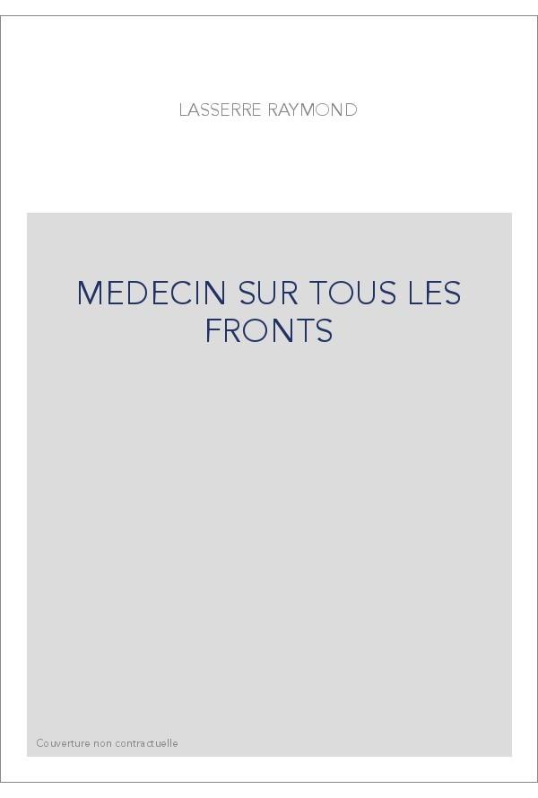 Médecin sur tous les fronts : du dispensaire tropical à la recherche pharmaceutique, Lasserre, Raymond