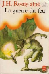 La guerre du feu : roman des âges farouches, Rosny, J.-H. (aîné)
