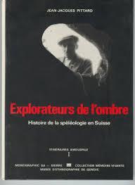 Explorateurs de l'ombre : histoire de la spéléologie en Suisse, Pittard, Jean-Jacques