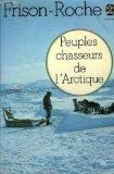 Peuples chasseurs de l'Arctique, Frison-Roche, Roger