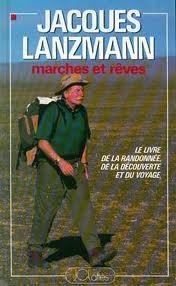 Marches et rêves : le livre de la randonnée, de la découverte et du voyage, Lanzmann, Jacques