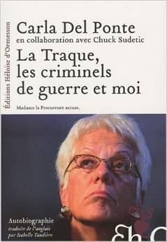 La traque des criminels de guerre et moi : autobiographie : [Madame la Procureure accuse], Del Ponte, Carla