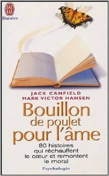 Bouillon de poulet pour l'âme [1] : 80 histoires qui réchauffent le coeur et remontent le moral, Canfield, Jack