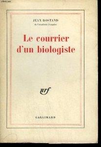 Le courrier d'un biologiste, Rostand, Jean
