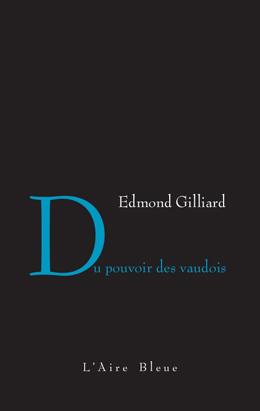 Du pouvoir des vaudois ; suivi De l'usage du mot national, Gilliard, Edmond