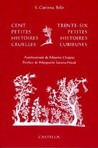 Cent petites histoires cruelles ; Trente-six petites histoires curieuses, Bille, Stéphanie Corinna