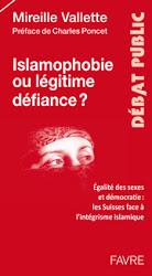 Islamophobie ou légitime défiance ? : égalité des sexes et démocratie : les Suisses face à l'intégrisme islamique, Vallette, Mireille