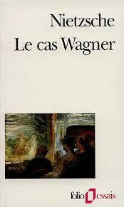 Le cas Wagner ; (suivi de) Nietzsche contre Wagner : [Nietzsche contra Wagner 1888-1889], Nietzsche, Friedrich