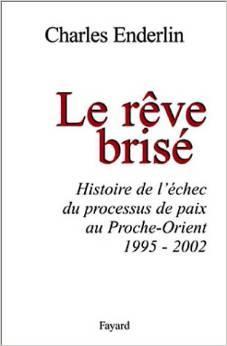 Le rêve brisé  : histoire de l'échec du processus de paix au Proche-Orient, 1995-2002, Enderlin, Charles