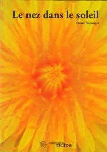 Le nez dans le soleil : monologue, Freysinger, Oskar