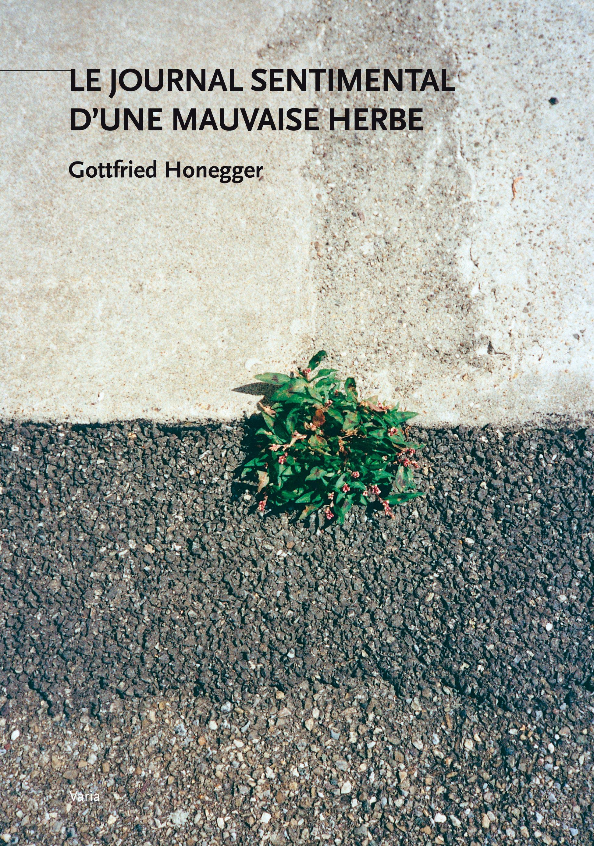 Le Journal sentimental d'une mauvaise herbe : [livre d'artiste], Honegger, Gottfried