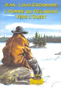 L'homme qui regardait vers l'ouest : roman, Grosmaire, Jean-Louis