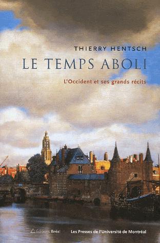 Le temps aboli : l'Occident et ses grands récits, Hentsch, Thierry