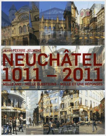 Neuchâtel 1011-2011 : mille ans - mille questions - mille et une réponses, Jelmini, Jean-Pierre