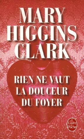 Rien ne vaut la douceur du foyer : roman, Clark, Mary Higgins