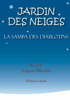 Jardin des neiges : la samba des diablotins : histoire vécue, Lugon-Moulin, Roland