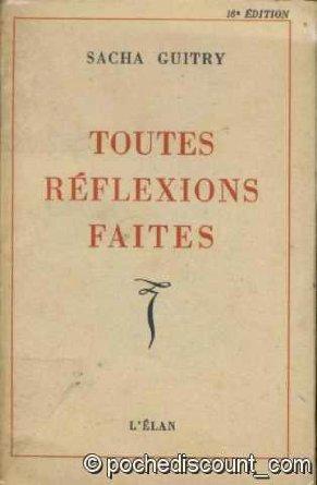 Toutes réflexions faites ; précédées d'un portrait de l'auteur par lui-même, Guitry, Sacha