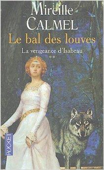 Le bal des louves : [2] : La vengeance d'Isabeau, Calmel, Mireille