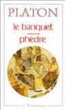 Le banquet ; Phèdre, Platon (0427?-0348? av. J.-C.)