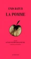 La pomme : une tentative de roman sur les techniques du tissage suivi de; Il était une fois Guillaume Tell : histoire prétendument apocryphe, Batur, Enis