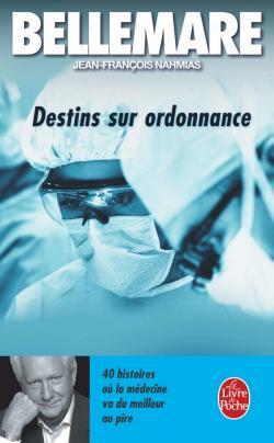 Destins sur ordonnance  : 40 histoires où la médecine va du meilleur au pire, Bellemare, Pierre