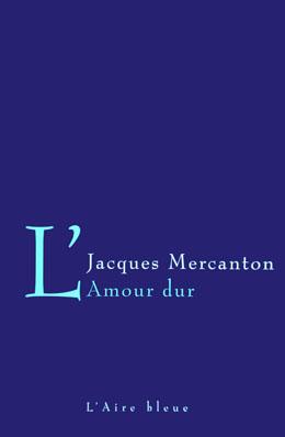 L'amour dur : trois nouvelles, Mercanton, Jacques