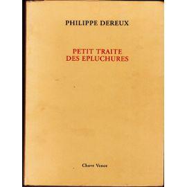 Petit traité des épluchures ou Expériences et réflexions d'un colleur de peaux..., Dereux, Philippe