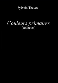 Couleurs primaires : (collectes), Thévoz, Sylvain