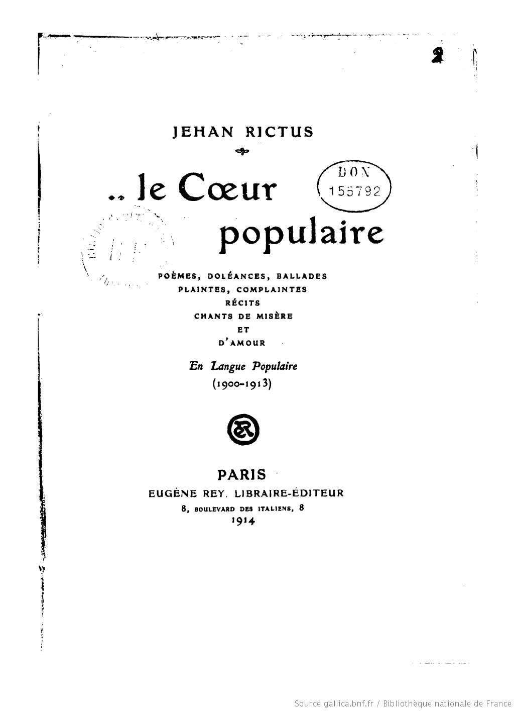 Le coeur populaire : poèmes, doléances, ballades, plaintes, complaintes, récits, chants de misère et d'amour en langue populaire (1900-1913), Rictus, Jehan (1867-1933)