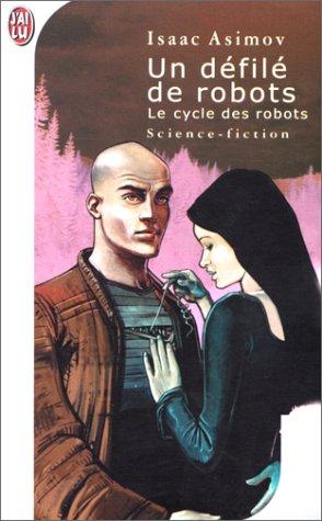 Le cycle des robots : [1] : Les robots, Asimov, Isaac