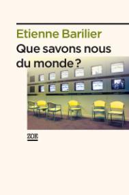 Que savons-nous du monde ?, Barilier, Etienne