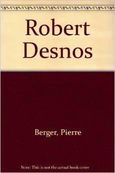 Robert Desnos : une étude par Pierre Berger [avec] oeuvres choisies, bibliographie, dessins, portraits, fac-similés., Berger, Pierre