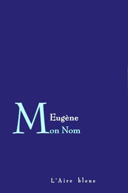 Mon nom, Eugène
