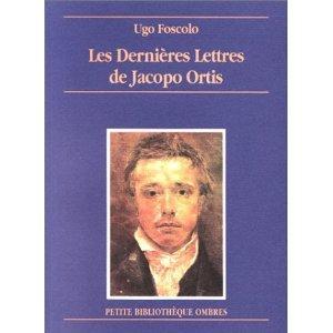 Les dernières lettres de Jacopo Ortis : roman, Foscolo, Ugo (1778-1827)