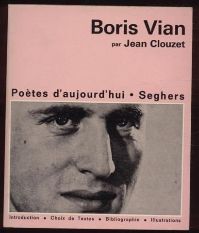 Boris Vian : une étude avec un choix de textes, une bibliographie, des illustrations, Clouzet, Jean